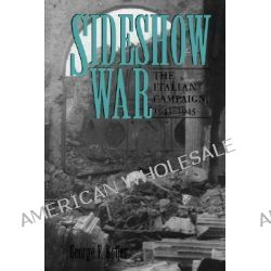 Sideshow War, The Italian Campaign, 1943-1945 by George F. Botjer, 9781603440226.