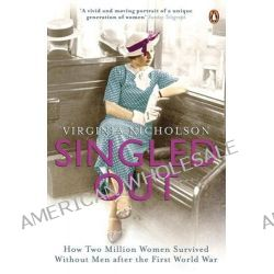Singled Out, How Two Million Women Survived without Men After the First World War by Virginia Nicholson, 9780141020624.
