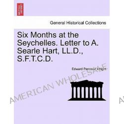 Six Months at the Seychelles. Letter to A. Searle Hart, LL.D., S.F.T.C.D. by Edward Perceval Wright, 9781241491611.