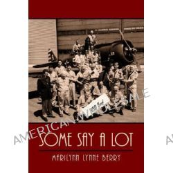 Some Say A Lot by Marilynn Lynne Berry, 9781425956257.