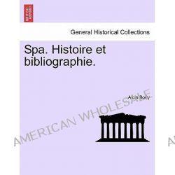 Spa. Histoire Et Bibliographie. by Albin Body, 9781241412456.