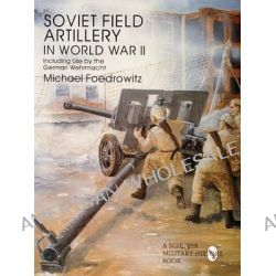 Soviet Field Artillery in World War II Including Use by the German Wehrmacht, Including Its Use by the German Wehrmacht by Michael Foedrowitz, 9780764301810.