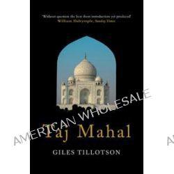 Taj Mahal by Giles Tillotson, 9781861978752.