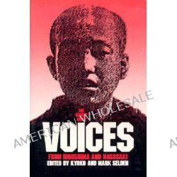 The Atomic Bomb, Voices from Hiroshima and Nagasaki by Kyoko Iriye Selden, 9780873327732.