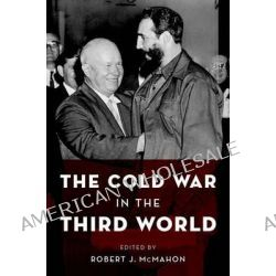 The Cold War in the Third World by Robert J. McMahon, 9780199768691.