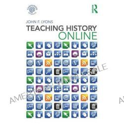 Teaching History Online by John F. Lyons, 9780415482226.