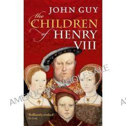 The Children of Henry VIII by John Guy, 9780198700876.