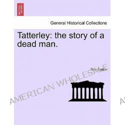 Tatterley, The Story of a Dead Man. by Tom Gallon, 9781241381868.