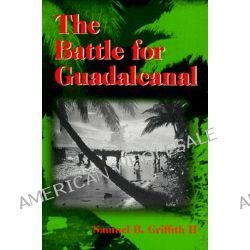 The Battle for Guadalcanal by Samuel B. Griffith, 9780252068911.