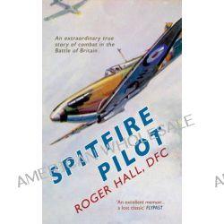 Spitfire Pilot, Roger Hall DFC by Roger M. D. Hall, 9781445616841.