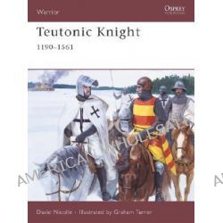 Teutonic Knight, 12th-16th Centuries by David Nicolle, 9781846030758.