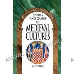 Sports and Games of Medieval Cultures by Sally Wilkins, 9780313360794.