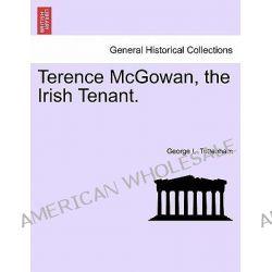Terence McGowan, the Irish Tenant. by George L Tottenham, 9781241362393.