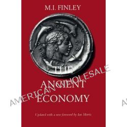 The Ancient Economy, Updated with a New Foreword by Ian Morris by M. I. Finley, 9780520219465.