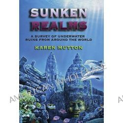 Sunken Realms, A Complete Catalog of Underwater Ruins by Karen Mutton, 9781931882965.