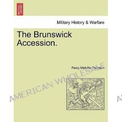 The Brunswick Accession. by Percy Garnier Thornton, 9781241546908.