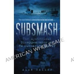 Subsmash, The Mysterious Disappearance of HM Submarine Affray by Alan Gallop, 9780752459301.