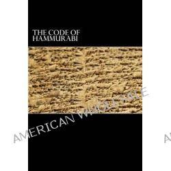 The Code of Hammurabi, King of Babylon B.C. 2285-2242 by Hammurabi, 9781482349337.