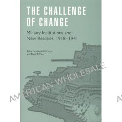 The Challenge of Change, Military Institutions and New Realities, 1918-1941 by David R. Mets, 9780803298354.
