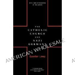 The Catholic Church and Nazi Germany by Guenter Lewy, 9780306809316.