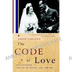 The Code of Love, An Astonishing True Tale of Secrets, Love, and War by Andro Linklater, 9780385720656.