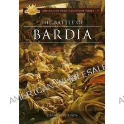 The Battle of Bardia, Australian Army Campaigns Series : Book 9 by Craig Stockings, 9780987057457.