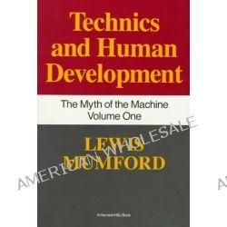 Technics and Human Development, The Myth of the Machine, Vol. I by Lewis Mumford, 9780156623414.
