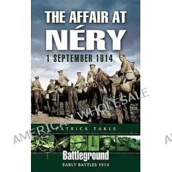 The Affair at Nery, 1 September 1914, 1 September 1914 by Patrick Takle, 9781844154029.