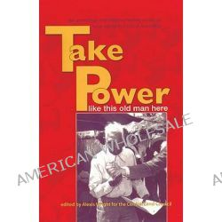 Take Power Like This Old Man Here, Like This Old Man Here by Alexis Wright, 9781864650051.