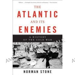 The Atlantic and its Enemies, A History of the Cold War by Norman Stone, 9780465028436.