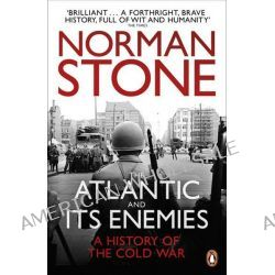The Atlantic and Its Enemies, A History of the Cold War by Norman Stone, 9780141044637.