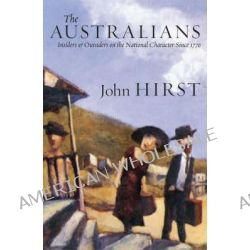 The Australians, Insiders and Outsiders on the National Character Since 1770 by John Hirst, 9781863954082.