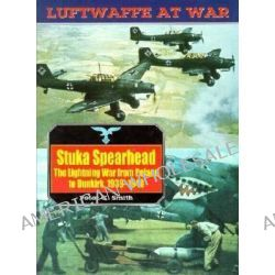 Stuka Spearhead, The Lightning War from Poland to Dunkirk, 1939-1940 by Peter C. Smith, 9781853673290.