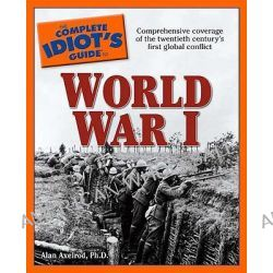 The Complete Idiot's Guide to World War I, Complete Idiot's Guide by Alan Axelrod, 9780028639024.