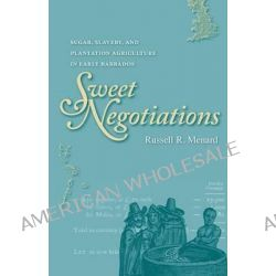 Sweet Negotiations, Sugar, Slavery, and Plantation Agriculture in Early Barbados by Russell R Menard, 9780813937144.