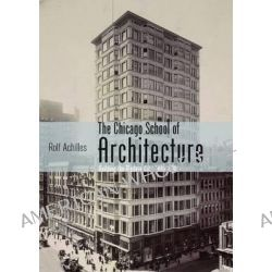 The Chicago School of Architecture, Building the Modern City, 1880-1910 by Rolf Achilles, 9780747812395.