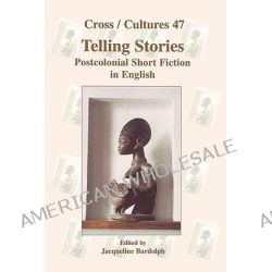 Telling Stories, Postcolonial Short Fiction in English Finalized for Publication by Andre Viola with Jean-Pierre Durix by Jacqueline Bardolph, 9789042015340.