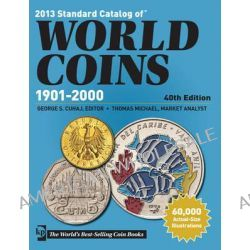 Standard Catalog of World Coins - 1901-2000 2013, Standard Catalog of World Coins: 1901-2000 by George S. Cuhaj, 9781440229626.
