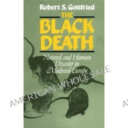 The Black Death, Natural and Human Disaster in Medieval Europe by Robert Steven Gottfried, 9780029123706.