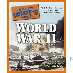 The Complete Idiot's Guide to World War II by Mitchell Geoffrey Bard, 9781615640249.