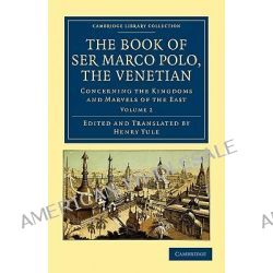 The Book of Ser Marco Polo, the Venetian, Concerning the Kingdoms and Marvels of the East by Marco Polo, 9781108022071.