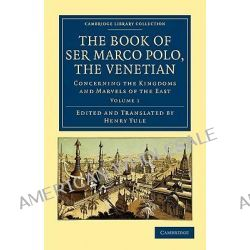 The Book of Ser Marco Polo, the Venetian, Concerning the Kingdoms and Marvels of the East by Marco Polo, 9781108022064.