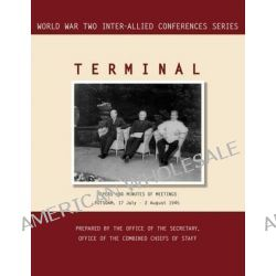Terminal, Potsdam, 17 July - 2 August 1945 (World War II Inter-Allied Conferences Series) by Inter-Allied Conference, 9781780394039.
