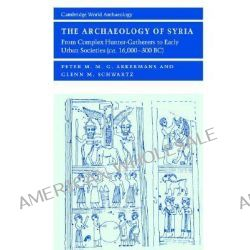 The Archaeology of Syria, From Complex Hunter-gatherers to Early Urban Societies (c.16,000-300 BC) by Peter M. M. G. Akkermans, 9780521796668.