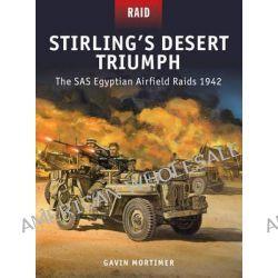 Stirling's Desert Triumph - the SAS Egyptian Airfield Raids 1942 by Gavin Mortimer, 9781472807632.