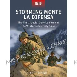 Storming Monte la Difensa - The First Special Service Force at the Winter Line, Italy 1943 by Brett Werner, 9781472807663.