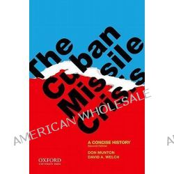 The Cuban Missile Crisis, A Concise History by Don Munton, 9780199795703.