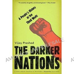 The Darker Nations, A People's History of the Third World by Vijay Prashad, 9781595583420.