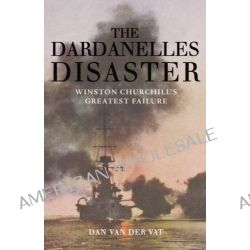 The Dardanelles Disaster, Winston Churchill's Greatest Failure by Dan Van der Vat, 9780715637791.