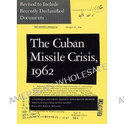 The Cuban Missile Crisis, 1962, A National Security Archive Documents Reader by Peter Kornbluh, 9781565844742.